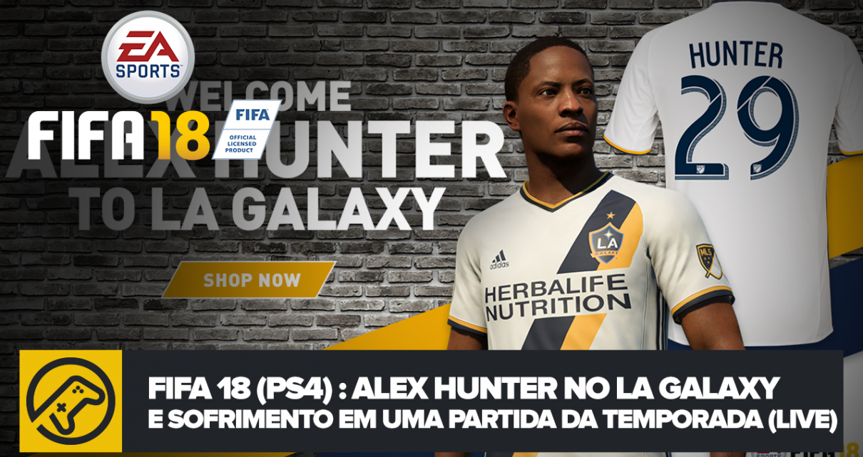 12cd2cdcb FIFA 18 – JORNADA (PS4)  Alex Hunter no LA Galaxy e Sofrimento em uma  Partida de Temporada (LIVE)